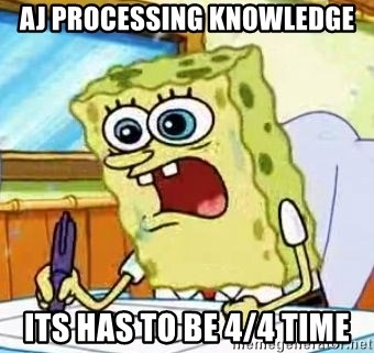 Spongebob What I Learned In Boating School Is - Aj processing knowledge Its has to be 4/4 time