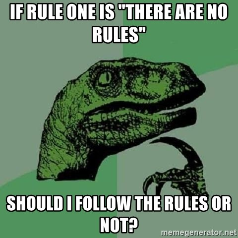 """Philosoraptor - IF RULE ONE IS """"THERE ARE NO RULES"""" SHOULD I FOLLOW THE RULES OR NOT?"""