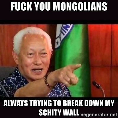 ALFREDO LIM MEME - FUCK YOU MONGOLIANS ALWAYS TRYING TO BREAK DOWN MY SCHITY WALL