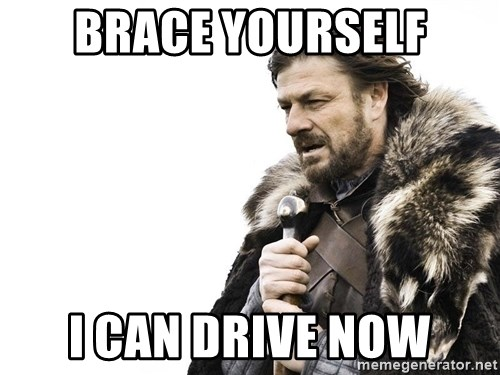 Winter is Coming - Brace yourself i can drive now