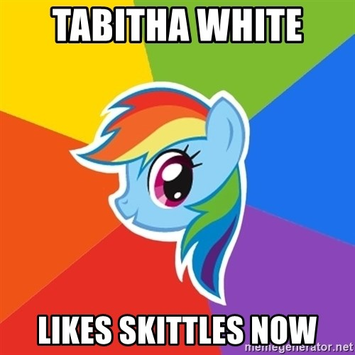 Rainbow Dash - Tabitha white  Likes skittles now