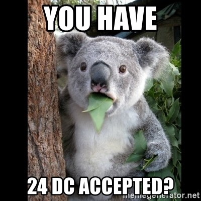 Koala can't believe it - YOU HAVE 24 DC ACCEPTED?