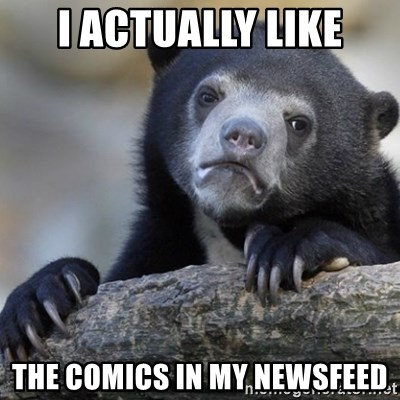 Confession Bear - I actually like the comics in my newsfeed
