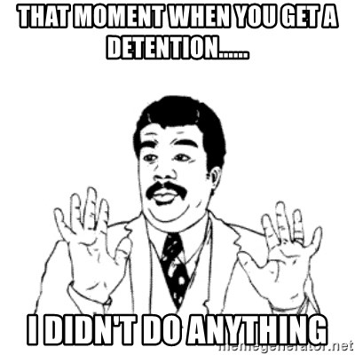 aysi - THAT MOMENT WHEN YOU GET A DETENTION...... I DIDN'T DO ANYTHING