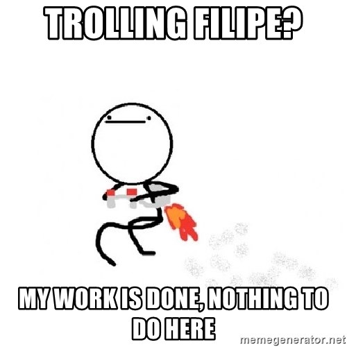 Nothing To Do Here (Draw) - Trolling filipe? My work is done, nothing to do here
