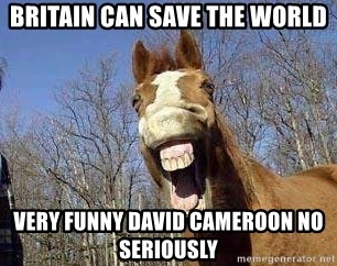 Horse - britain can save the world very funny daVid cameroon no seriously