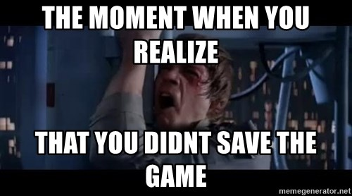 Luke skywalker nooooooo - THE MOMENT WHEN YOU REALIZE  THAT YOU DIDNT SAVE THE GAME