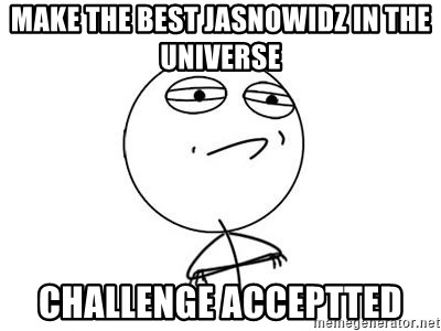 Challenge Accepted HD 1 - MAKE THE BEST JASNOWIDZ IN THE UNIVERSE CHALLENGE ACCEPTTED