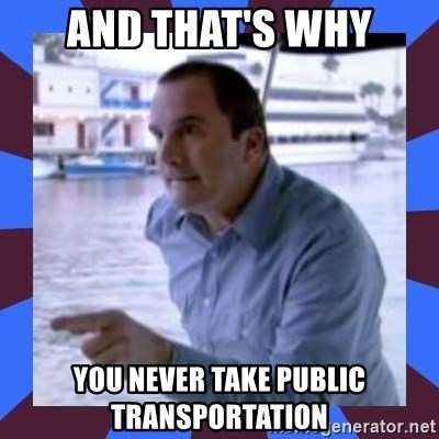 J walter weatherman - And that's why you never take public transportation