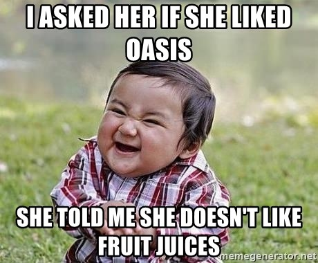 Evil Plan Baby - I ASKED HER IF SHE LIKED OASIS SHE TOLD ME SHE DOESN'T LIKE FRUIT JUICES