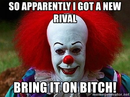 Pennywise the Clown - SO APPARENTLY I GOT A NEW RIVAL BRING IT ON BITCH!