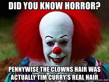 Pennywise the Clown - Did you know horror? Pennywise the clowns hair was actually tim curry's real hair
