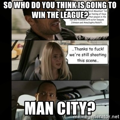 The Rock Driving Meme - So who do you think is going to win the league? man city?