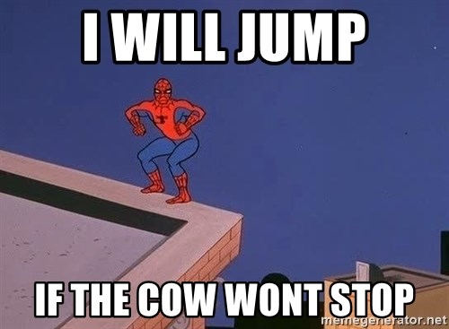 Spiderman12345 - I will jump if the cow wont stop