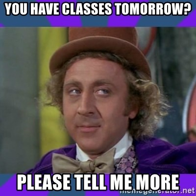 Sarcastic Wonka - You have classes tomorrow? Please tell me more