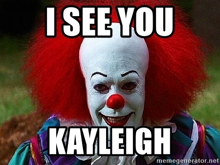 Pennywise the Clown - I SEE YOU KAYLEIGH