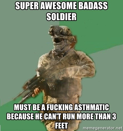 philosoraptor call of duty - Super awesome badass soldier Must be a fucking ASTHMATIC because he can't run more than 3 feet