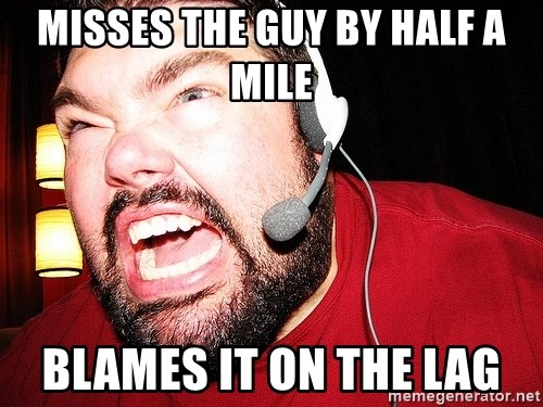 Angry Gamer - misses the guy by half a mile blames it on the lag