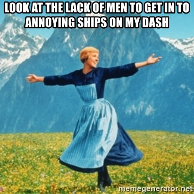 Sound Of Music Lady - Look at the lack of men to get in to annoying ships on my dash