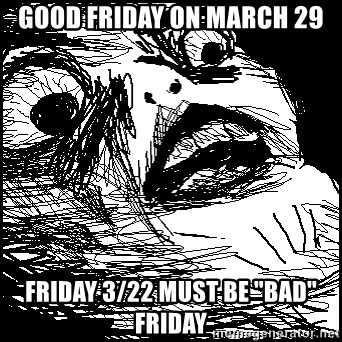 """Surprised Chin - Good Friday on March 29 Friday 3/22 must be """"Bad""""  Friday"""