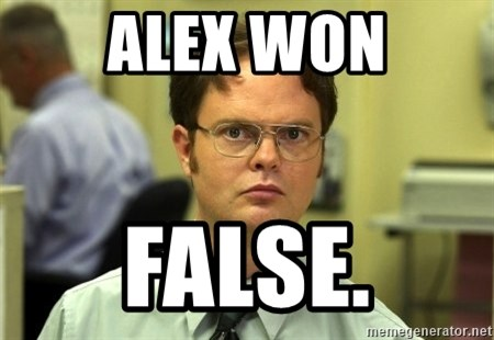 False guy - Alex won false.