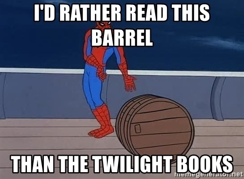 Spiderman and barrel - I'd rather read this barrel Than the twilight books
