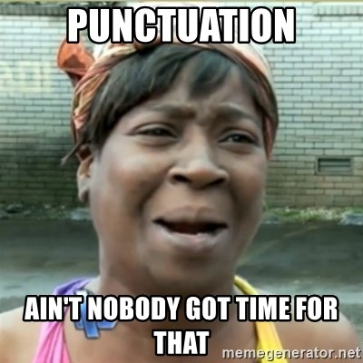 Ain't Nobody got time fo that - Punctuation Ain't nobody got time For that