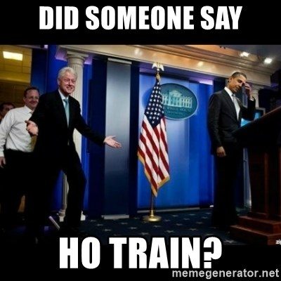 Inappropriate Timing Bill Clinton - Did someone say HO Train?