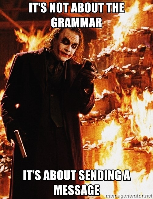 It's about sending a message - it's not about the grammar it's about sending a message