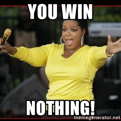 Overly-Excited Oprah!!!  - YOU WIN NOTHING!