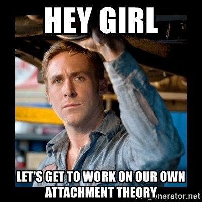 Confused Ryan Gosling - Hey girl Let's get to work on our own attachment theory