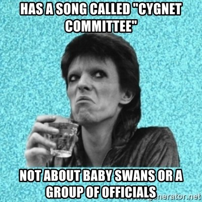 """Disturbed Bowie - Has a song called """"Cygnet COMMITTEE"""" Not about baby swans or a group of officials"""