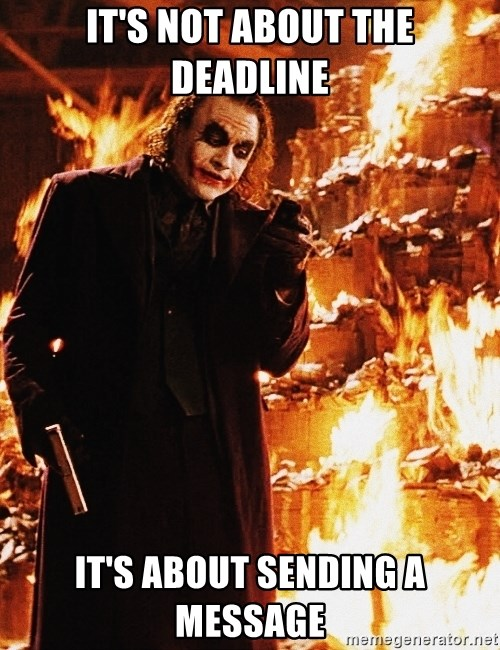 It's about sending a message - It's not about the deadline it's about sending a message