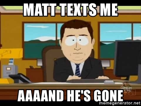 Aand Its Gone - matt texts me aaaand he's gone