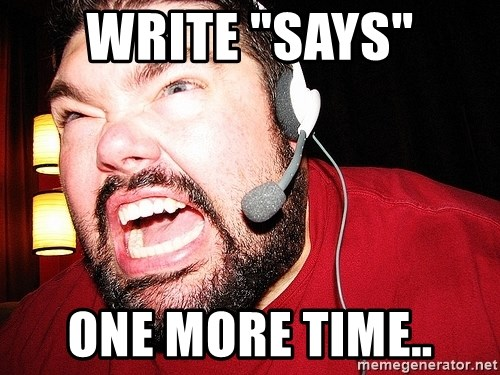 """Angry Gamer - Write """"says"""" one more time.."""