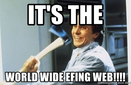 Patrick Bateman With Axe - it's the  world wide efing web!!!!