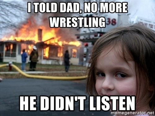 Disaster Girl - I told dad, no more wrestling he didn't listen