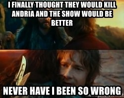 Never Have I Been So Wrong - I finally thought they would kill andria and the show would be better never have i been so wrong