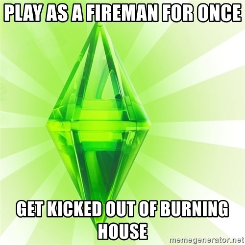 Sims - Play as a fireman for once get kicked out of burning house