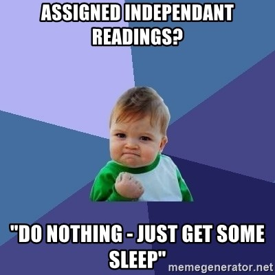 """Success Kid - Assigned Independant Readings? """"Do nothing - just get some sleep"""""""