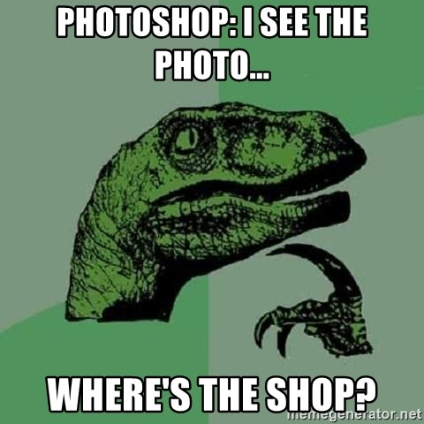 Philosoraptor - pHOTOSHOP: i SEE THE PHOTO... wHERE'S THE SHOP?