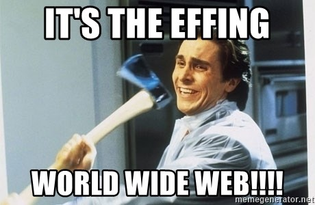 Patrick Bateman With Axe - it's the effing world wide web!!!!