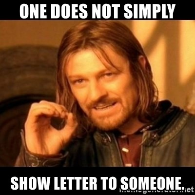Does not simply walk into mordor Boromir  - ONE DOES NOT SIMPLY SHOW LETTER TO SOMEONE.