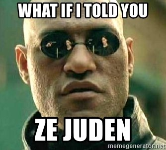 What if I told you / Matrix Morpheus - WHAT IF I TOLD YOU ZE JUDEN