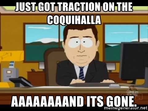south park aand it's gone - just got traction on the coquihalla aaaaaaaand its gone.