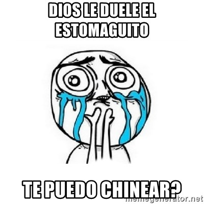 Crying face - DIOS LE DUELE EL ESTOMAGUITO TE PUEDO CHINEAR?