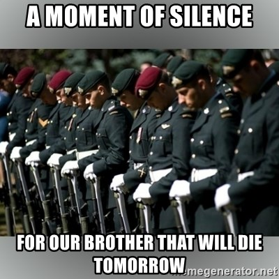 Moment Of Silence - A moment of sIlence For our brother that will die tomorrow