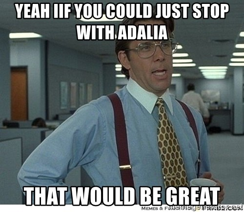 Yeah If You Could Just - Yeah iIf you could just stop with adalia That would be great