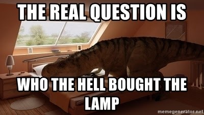 T Rex Makes Bed - the real question is who the hell bought the lamp