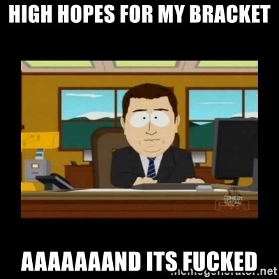 poof it's gone guy - High hopes for my bracket aaaaaaand its fucked